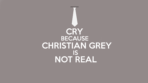 """""""Cry because Christian Grey is not real"""" #fiftyshades #christiangrey"""