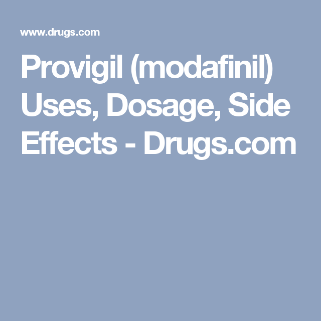 Provigil Modafinil Uses Dosage Side Effects Drugs Com The