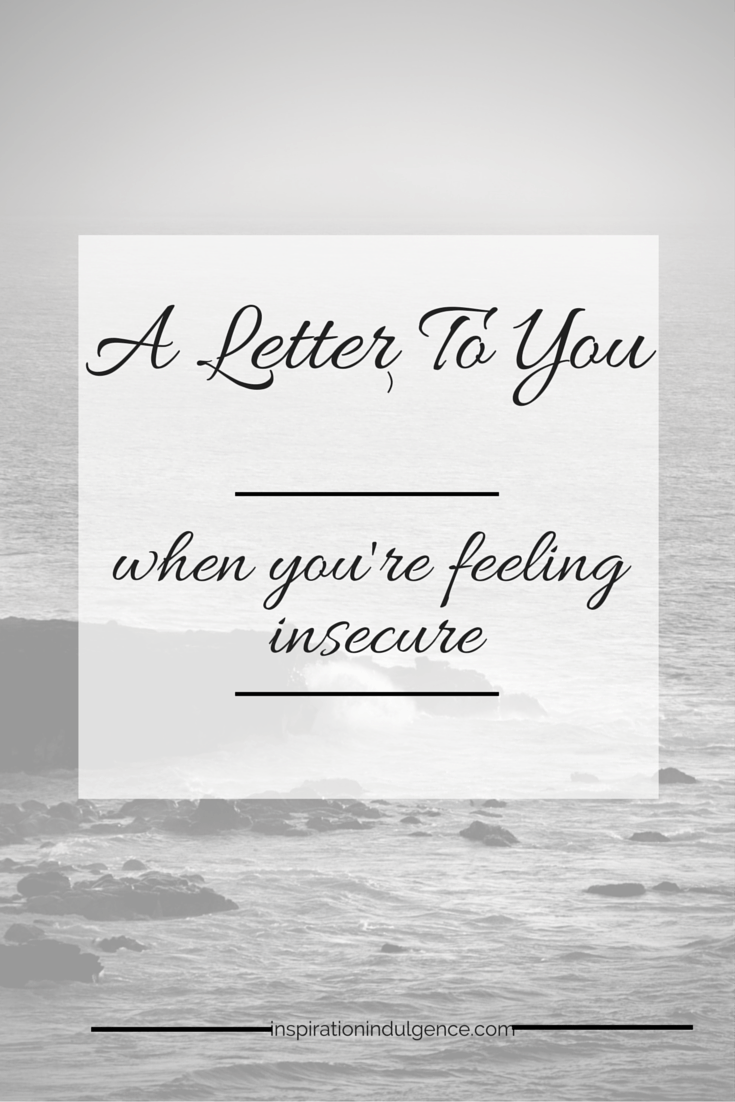 A Letter To You When YouRe Feeling Insecure  Feelings