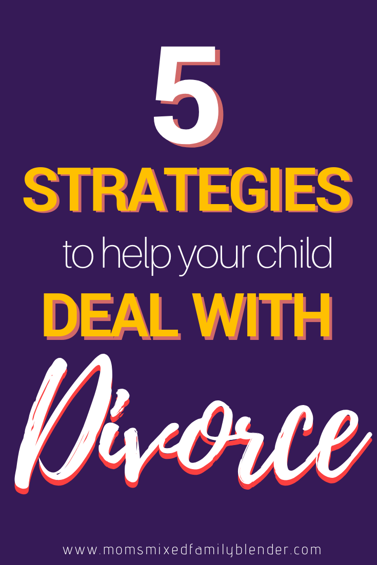 5 Strategies To Help Your Child Deal With Divorce Momsmixedfamilyblender In 2020 Dealing With Divorce Divorce Strong Relationship Quotes