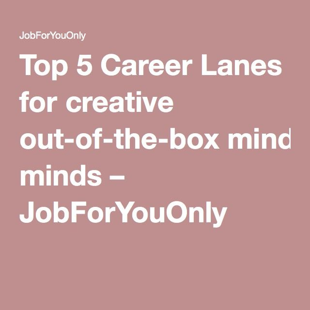Top 5 Career Lanes for creative out-of-the-box minds – JobForYouOnly