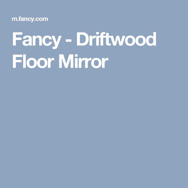 Fancy - Driftwood Floor Mirror | Living Room | Pinterest | Floor ...