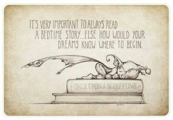 It's very important to always read a bedtime story... else how would your dreams know where to begin?