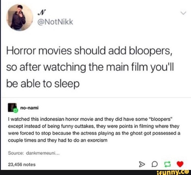 Horror Movies Should Add Bloopers So After Watching The Main Film You Ll Be Able To Sleep E Nn Nnml I Watched This Indonesian Honor Movie And Mey Dld Have Some Horror Movies