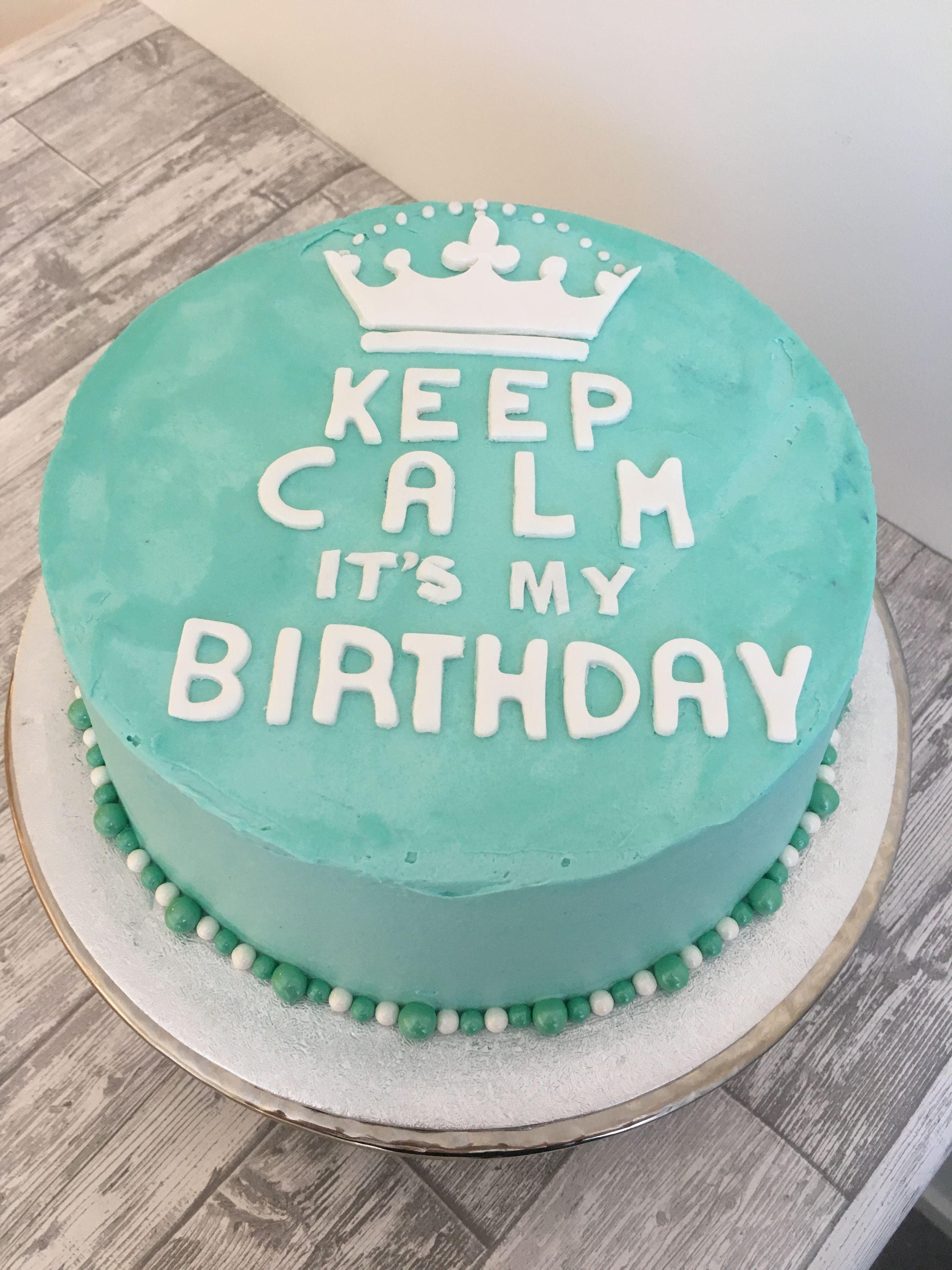 Keep Calm It S My Birthday Cake Cake Birthday Cake My Birthday Cake