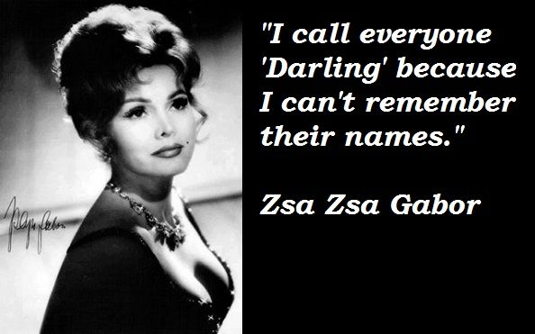Zsa Zsa Gabor Quotes Pleasing Zsa Zsa Gabor 0206 I Am The Same Waynames Are Definitely Not