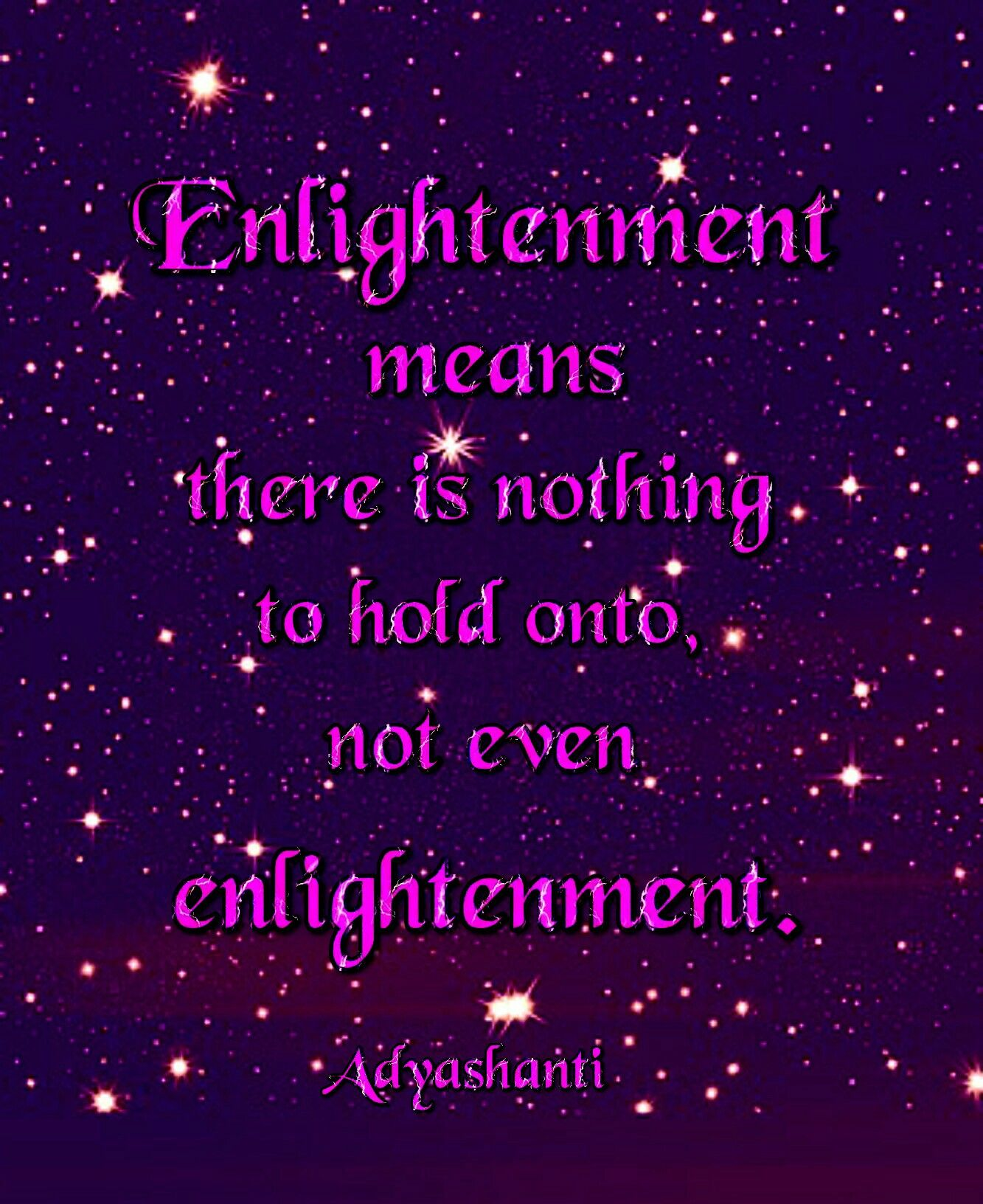 Adyashanti Quotes Enlightenment Means There Is Nothing To Hold On Tonot Even