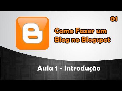 Como Fazer um Blog no Blogspot - Aula 1 - Introdução - YouTube
