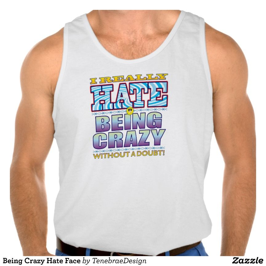 Being Crazy Hate Face Tanktop Tank Tops