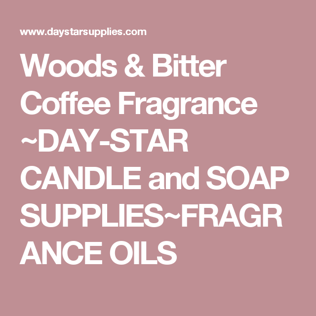woods bitter coffee fragrance day star candle and soap supplies
