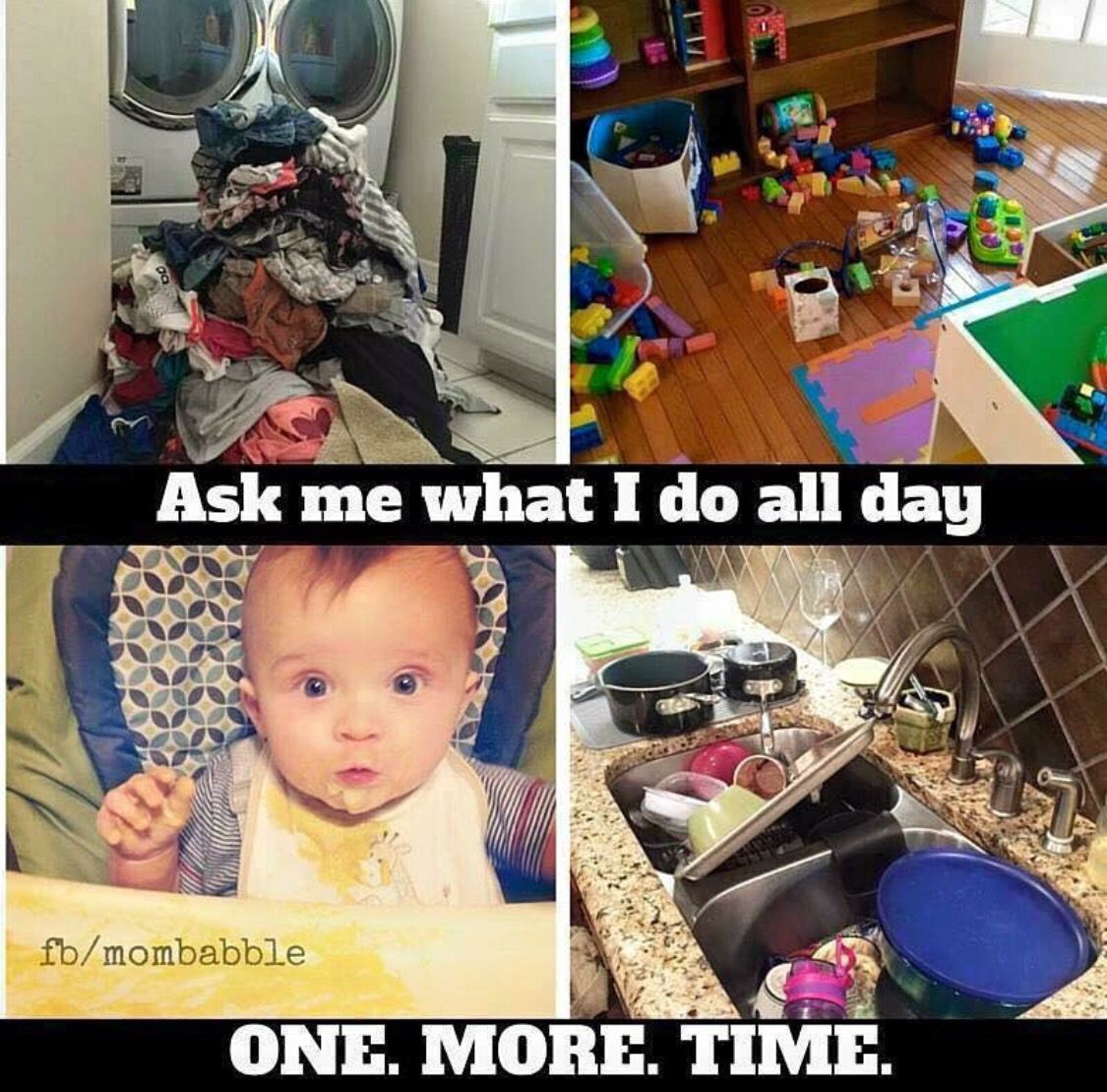 Ask me what I do all day one more time. Stay at home mom