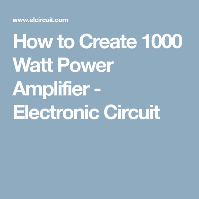 How to Create 1000 Watt Power Amplifier | Circuit, Circuit ...