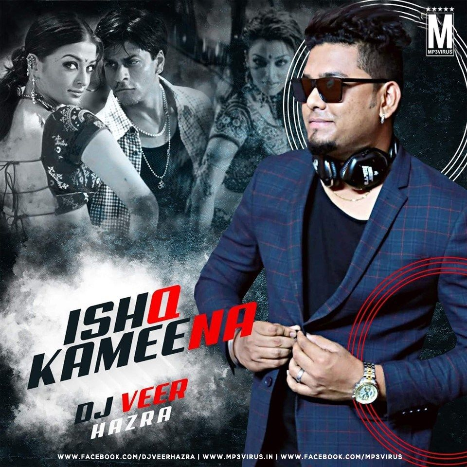 Ishq Kameena Remix Dj Veer Hazra Download Now Latest Bollywood Songs Dj Songs Dj Remix
