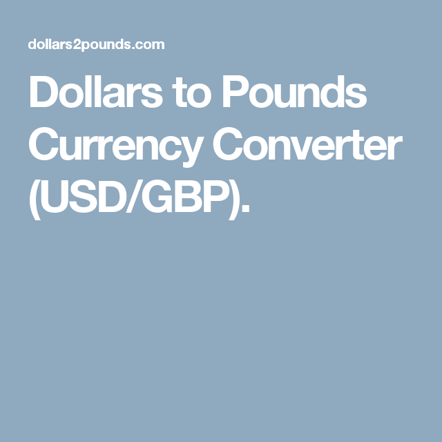 Dollars To Pounds Currency Converter Usd Gbp