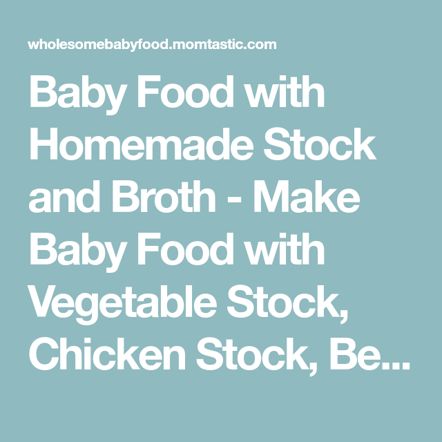 Baby food with homemade stock and broth make baby food with baby food with homemade stock and broth make baby food with vegetable stock chicken stock beef stock for making baby food forumfinder Images