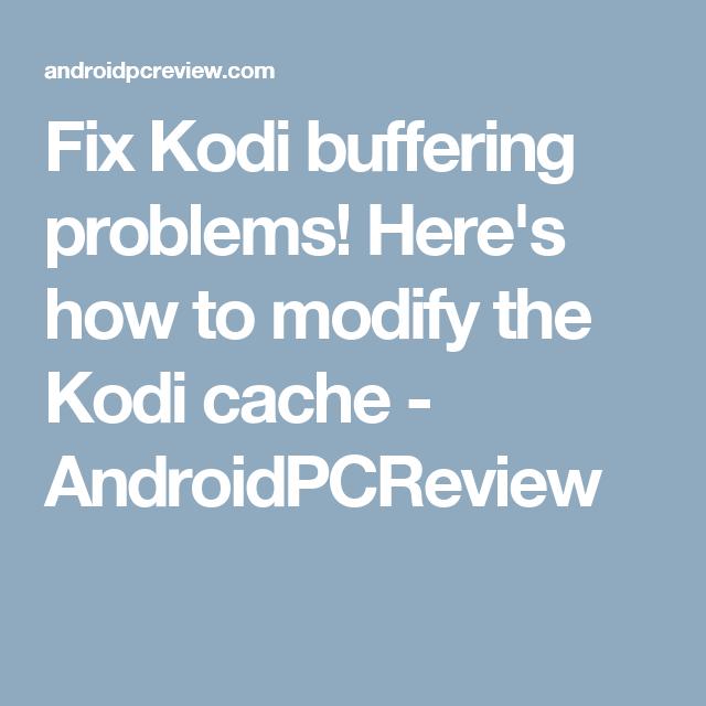 Fix Kodi buffering problems! Here's how to modify the Kodi