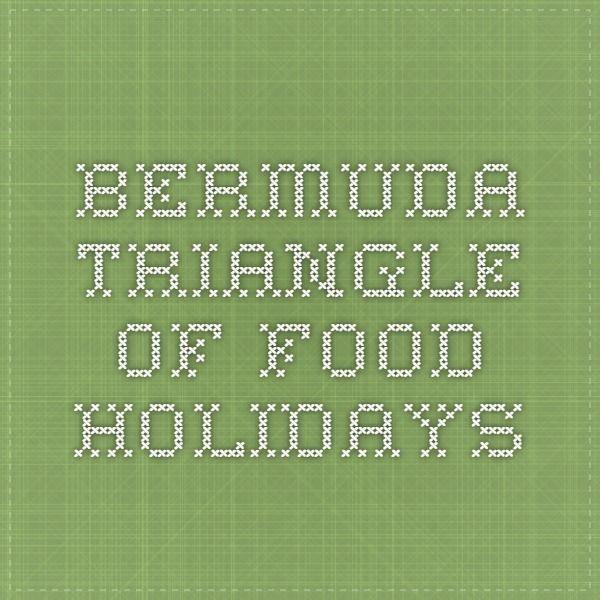Bermuda Triangle Of Food Holidays