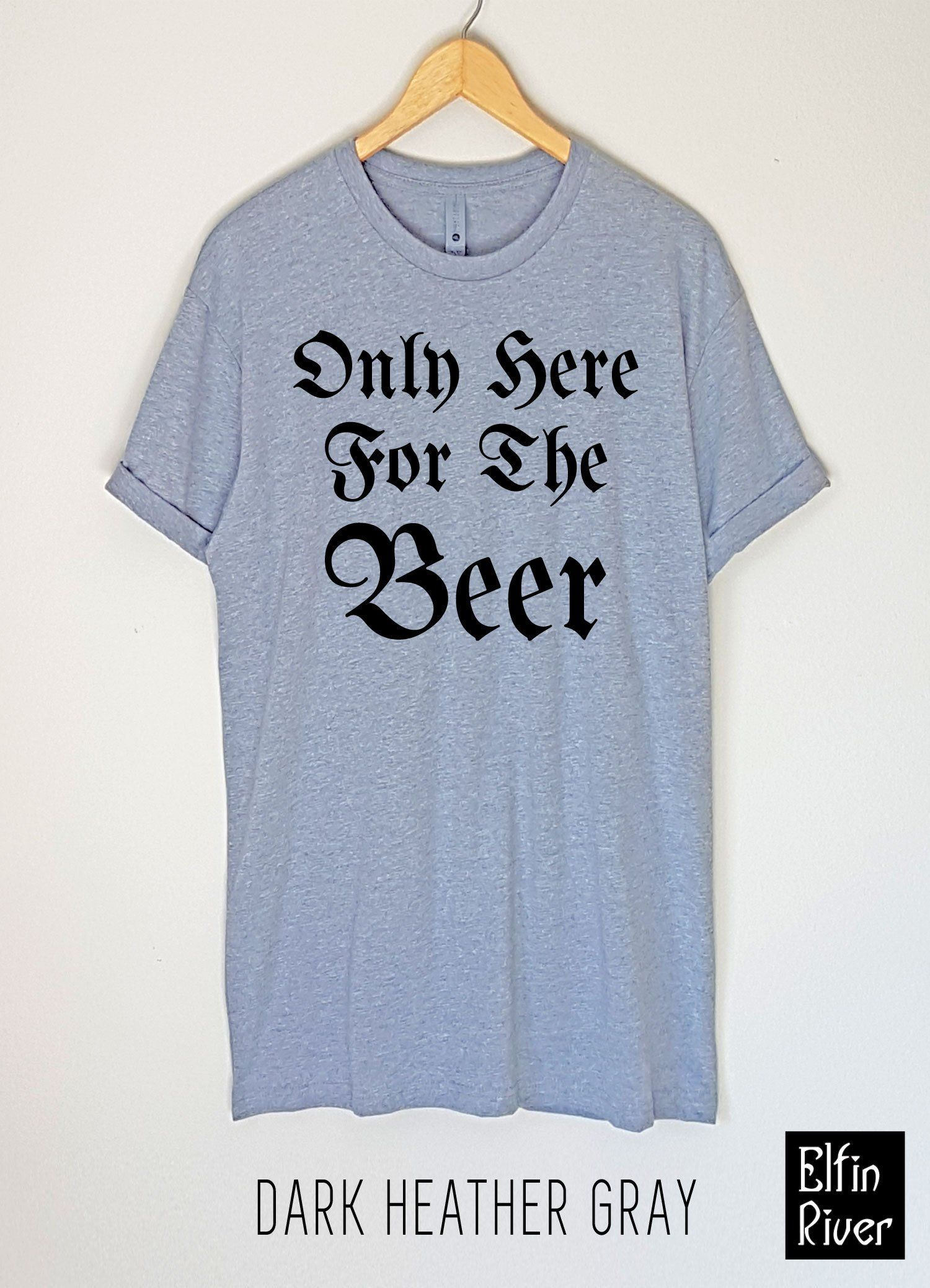Only Here For The Beer T Shirt Funny Shirts Drinking