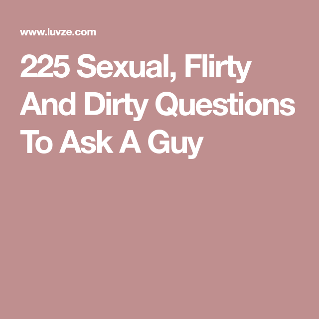 Dirty sexual questions to ask a guy