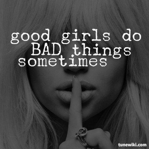 good girls do bad things sometimes.... | Good girl gone bad ...