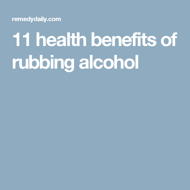 11 Health Benefits Of Rubbing Alcohol Health Alcohol Rubbing Alcohol