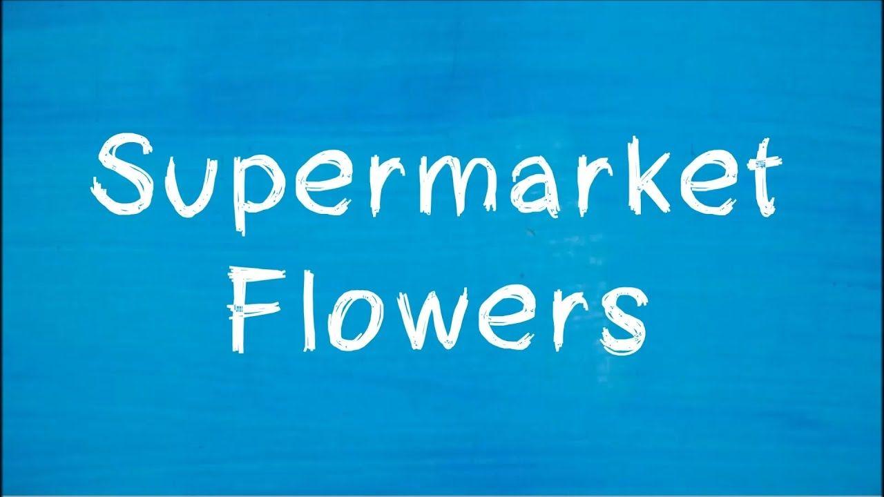 Ed Sheeran Supermarket Flowers Lyrics Video Music Pinterest