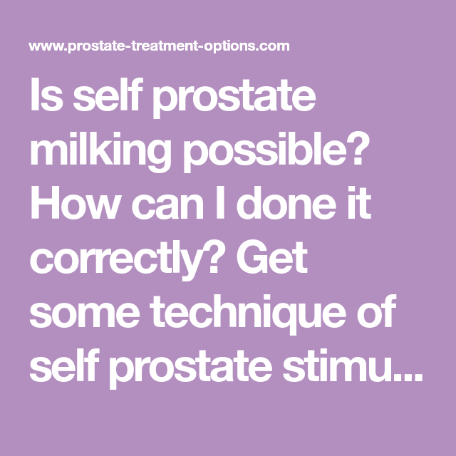 Is Self Prostate Milking Possible How Can I Done It Correctly Get Some Technique Of Self Prostate Stimulation Tips Prostate Milking Prostate Massage Prostate