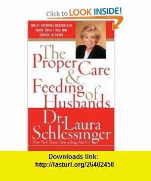 The Proper Care and Feeding of Husbands (9780060520625) Laura Schlessinger , ISBN-10: 0060520620  , ISBN-13: 978-0060520625 ,  , tutorials , pdf , ebook , torrent , downloads , rapidshare , filesonic , hotfile , megaupload , fileserve