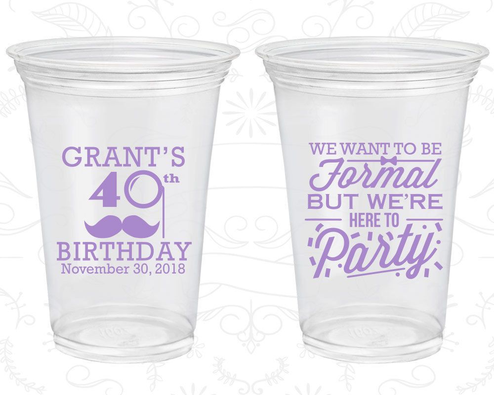 40th Birthday Soft Sided Cups, Mustache Birthday, Formal but here to party, Disposable Birthday Cups (20130)