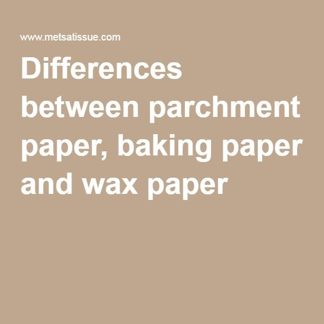 Differences between parchment paper, baking paper and wax paper