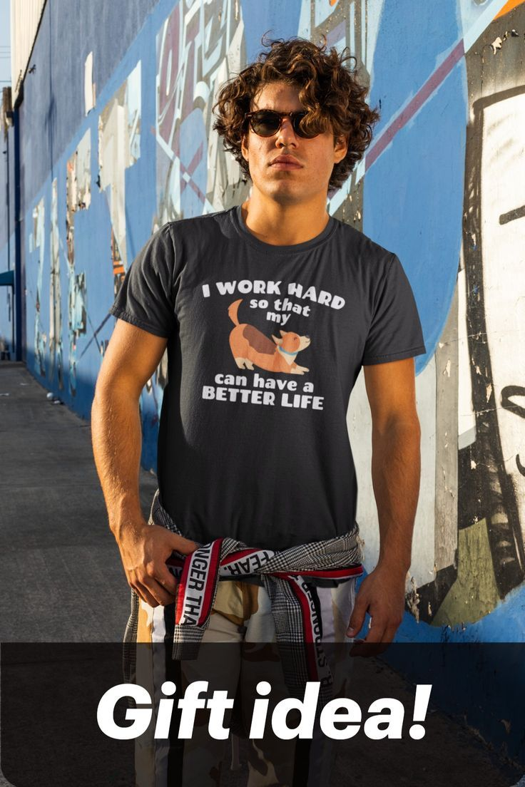 I Work Hard So That My Dog Can Have A Better Life T-shirt