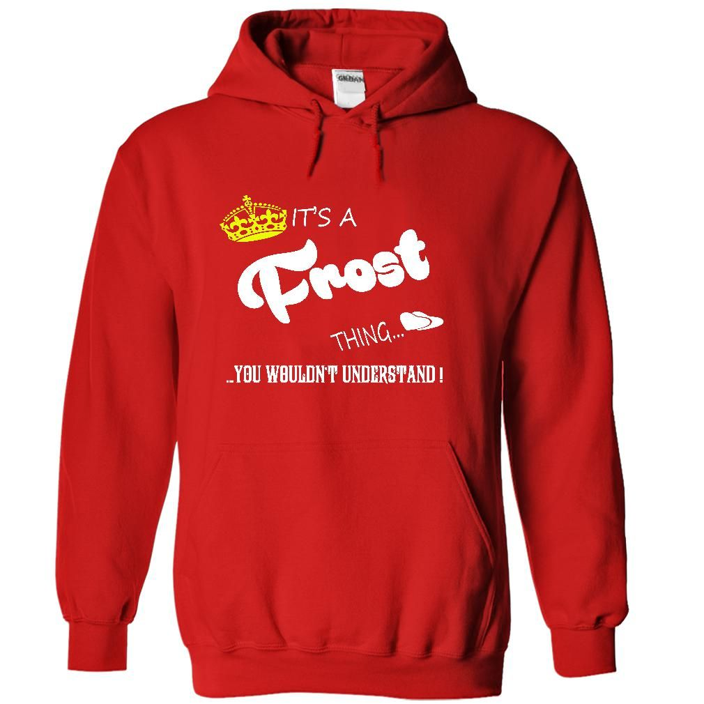 It's a Frost Thing, You Wouldn't Understand T-Shirts, Hoodies. Get It Now ==►…