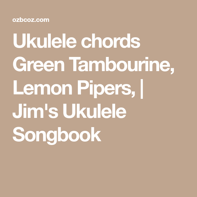 Ukulele Chords Green Tambourine Lemon Pipers Jim S Ukulele Songbook Ukulele Chords Ukulele Ukulele Chords Songs