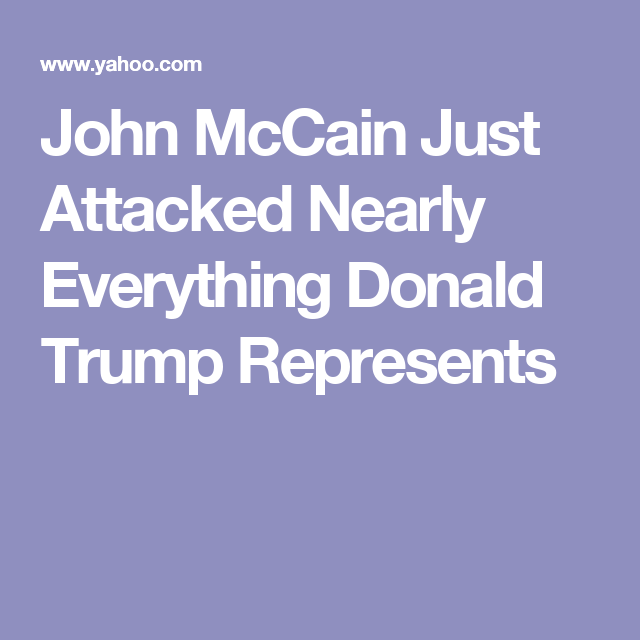 John McCain Just Attacked Nearly Everything Donald Trump Represents