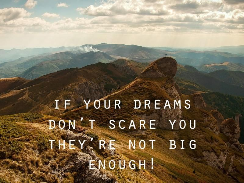 If your #dreams don't scare you, they're not #big enough!