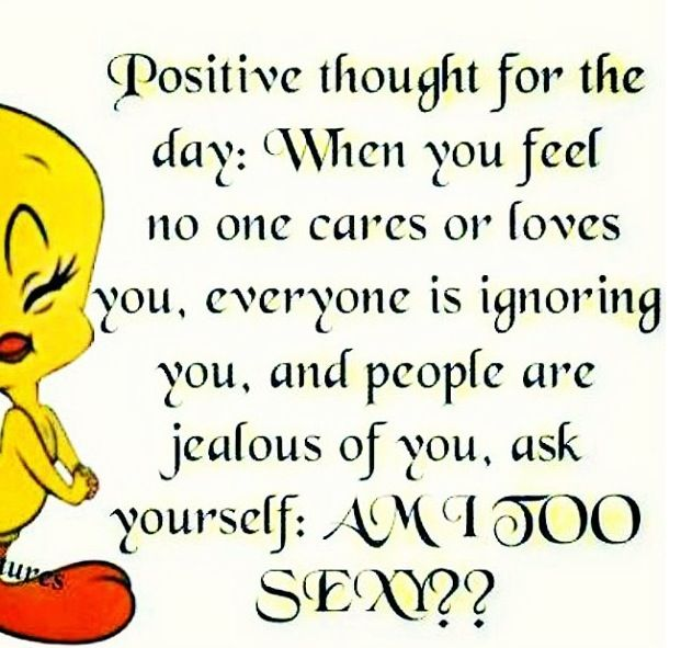 Funny Quotes Happy Thoughts: Positive Thought Of The Day.......Am I Too Sexy