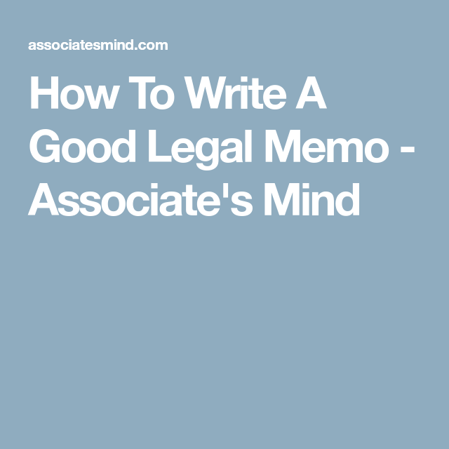 How To Write A Good Legal Memo  AssociateS Mind  Legal
