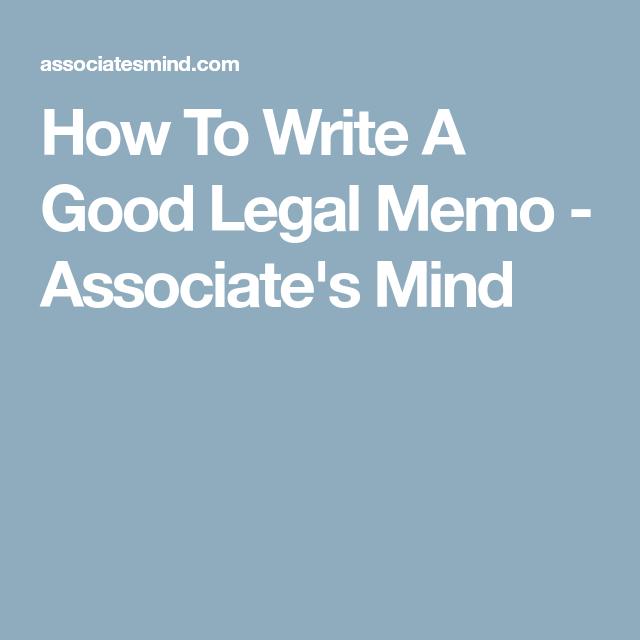 How To Write A Good Legal Memo  AssociateS Mind  Legal