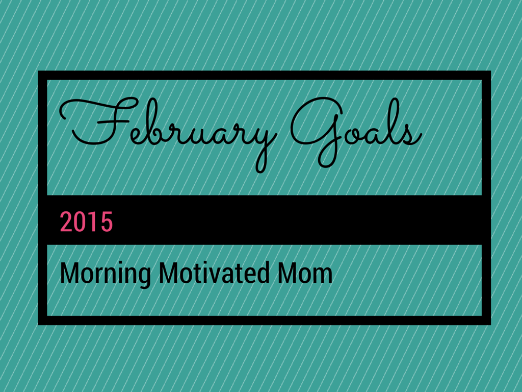 Here are some wonderfully motivating February goals from @AMMotivatedMom! || My Monthly Goals linkup #friendswithgoals @ifrog4fr