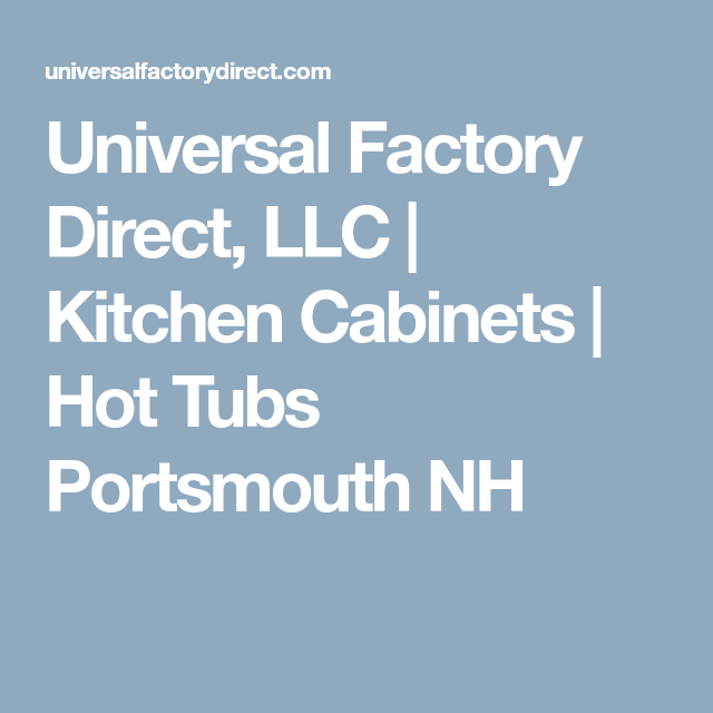 Universal Factory Direct, LLC | Kitchen Cabinets | Hot Tubs ...