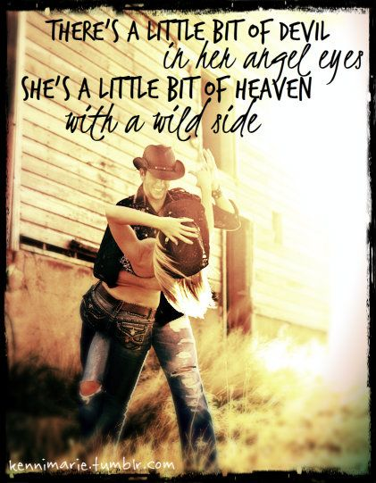 Love this! There's a little bit of devil in her angel eyes. She's a little bit of heaven with a wild side.