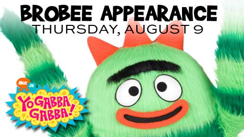 Spruce up your Parent of the Year credentials: Bring the kids to meet Brobee from Yo Gabba Gabba on Thursday, August 9th.