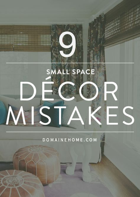 Got a Moment? 20 Small-Space Decorating Mistakes to Avoid