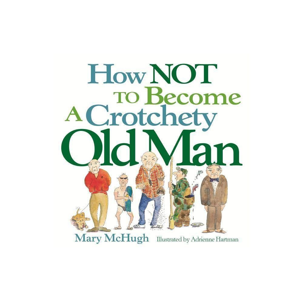 How Not To Become A Crotchety Old Man By Mary Mchugh Paperback Grumpy Old Men How To Become