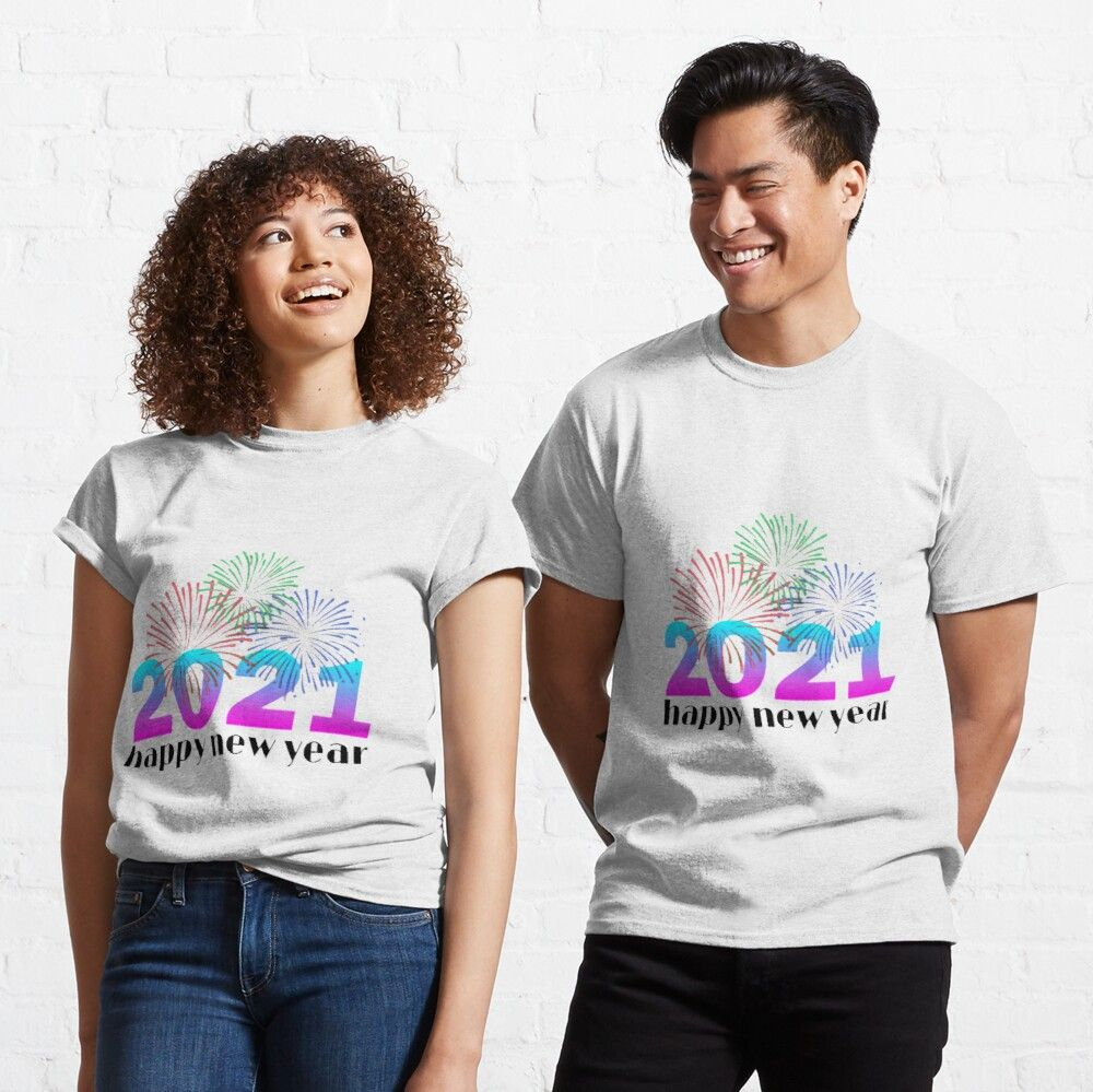 Happy New Year 2021 Classic T Shirt By Sereen95 In 2021 New Years Eve Shirt New Years Shirts My T Shirt