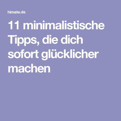 11 minimalistische tipps die dich sofort gl cklicher for Minimalismus lebensstil
