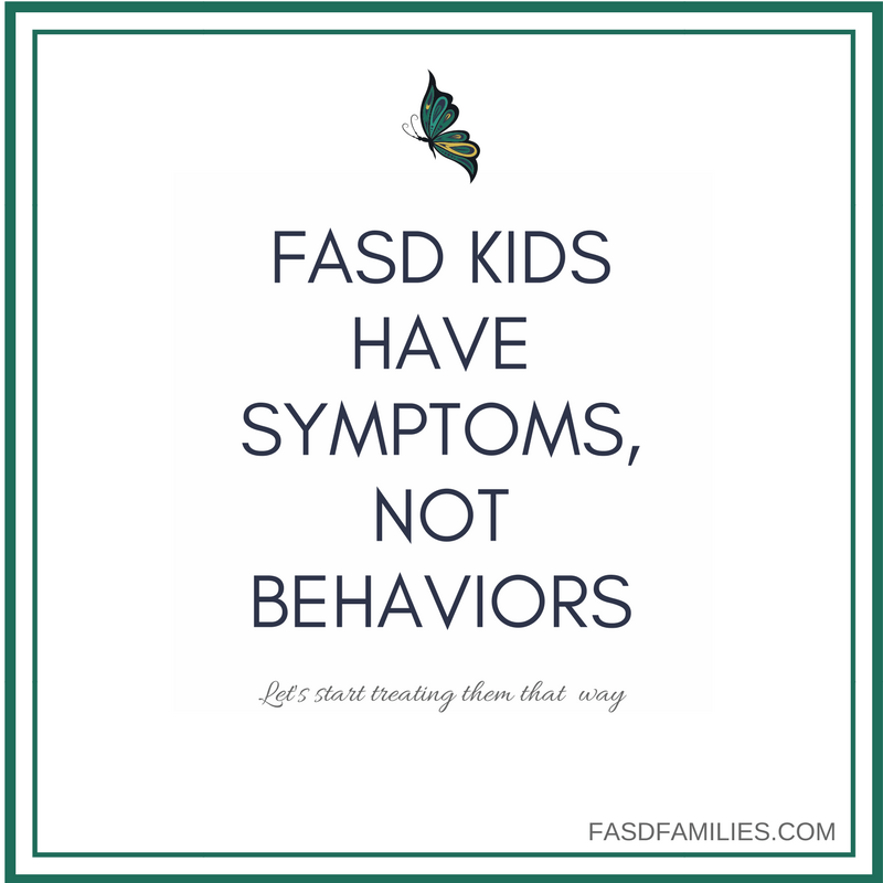 FASD Symptoms are not behaviors, let's stop treating them