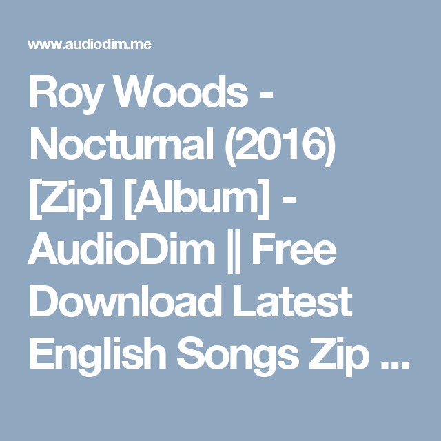 Roy Woods Nocturnal 2016 Zip Album Audiodim Free Download Latest English Songs Zip Album Album Roy Wood Songs