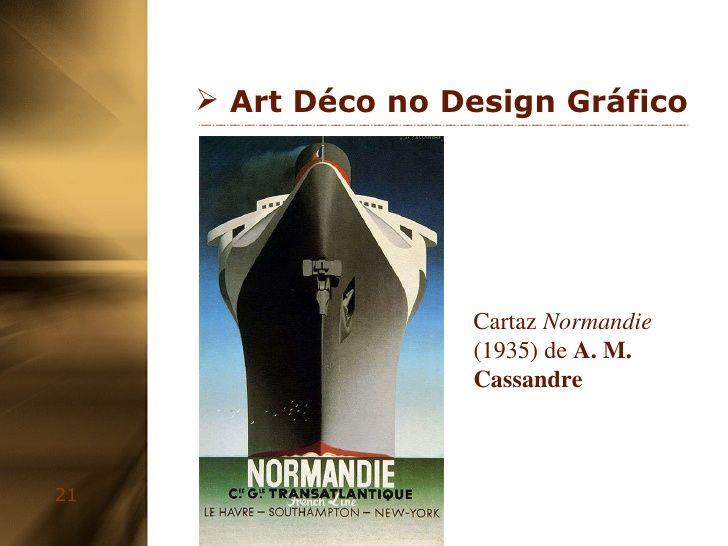 <ul><li>Art Déco no Design Gráfico </li></ul>Cartaz  Normandie  (1935) de  A. M. Cassandre