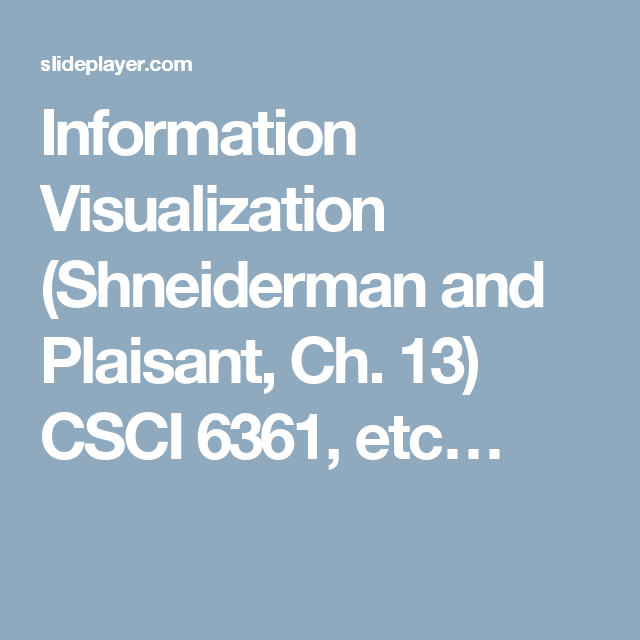 Information Visualization (Shneiderman and Plaisant, Ch. 13) CSCI 6361, etc…